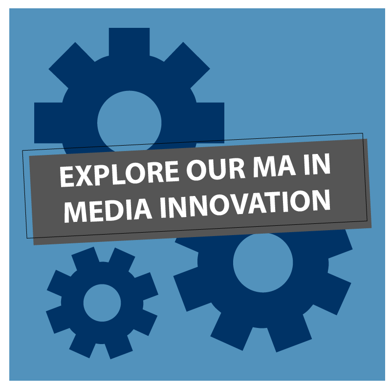 Explore Our Masters in Media Innovation