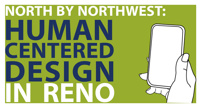 North by Northwest:  Human Centered Design in Reno