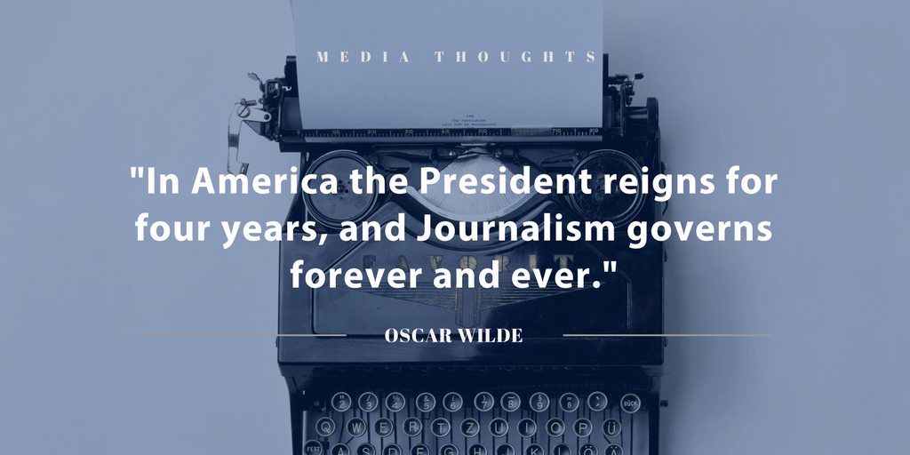 """""""In America the President reigns for four years, and Journalism governs forever and ever."""" Oscar Wilde"""