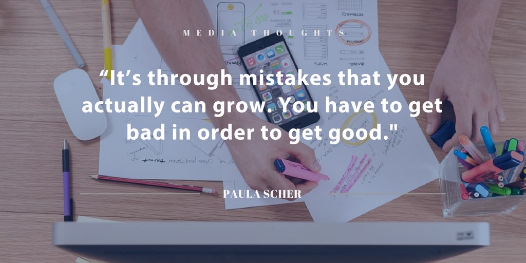 """""""It's through mistakes that you actually can grow. You have to get bad in order to get good."""" Paula Scher"""