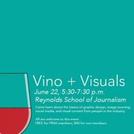 Vino and Visuals. June 22, 5:30-7:30 p.m. Reynolds School of Journalism. Come learn about the basics of graphic design, image sourcing, social media and visual content from people in the industry. All are welcome to this event. FREE for PRSA members, $40 for non-members.