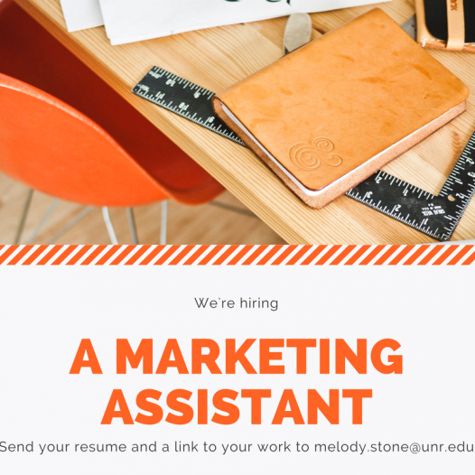 We're hiring a marketing assistant - apply by e-mailing melody.stone@unr.edu