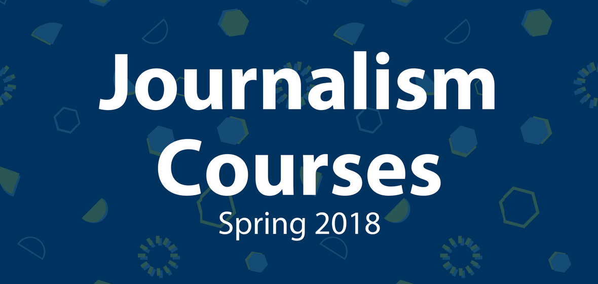 The Spring 2018 journalism course schedule is here!