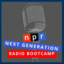 Graphic that reads: NPR Next Generation Radio Bootcamp