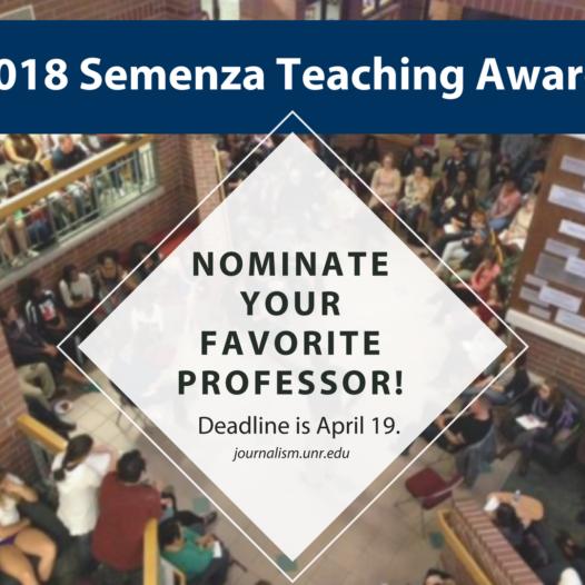 Image Text: 2018 Semenza Teaching Awards, Nominate your favorite professor, deadline is April 19. journalism.unr.edu